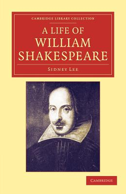 Image for A Life of William Shakespeare (Cambridge Library Collection - Shakespeare and Renaissance Drama)