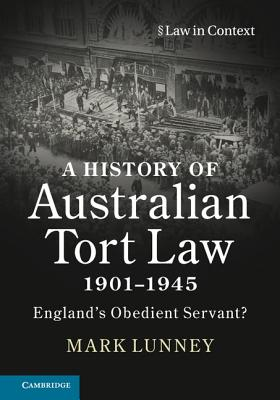Image for A History of Australian Tort Law 1901-1945: England's Obedient Servant? (Law in Context)