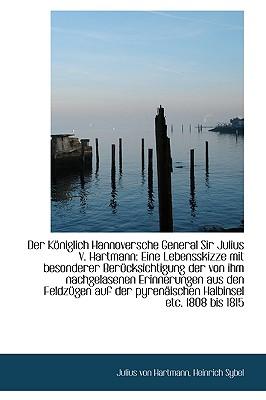 Der K�niglich Hannoversche General Sir Julius V. Hartmann: Eine Lebensskizze mit besonderer Ber�cksi, Hartmann, Julius von