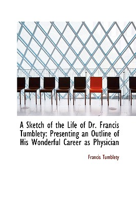 A Sketch of the Life of Dr. Francis Tumblety, Tumblety, Francis