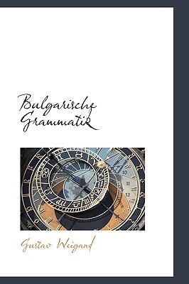 Bulgarische Grammatik (German Edition), Weigand, Gustav Ludwig