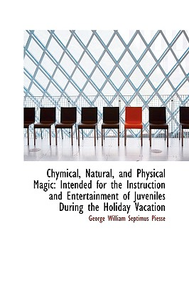 Chymical, Natural, and Physical Magic. Third Edition, William Septimus Piesse, George