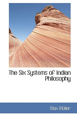 The Six Systems of Indian Philosophy (Bibliolife Reproduction), M�ller, Max