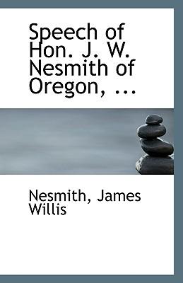 Speech of Hon. J. W. Nesmith of Oregon, ..., Willis, Nesmith James