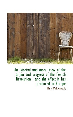 An Historical and Moral View of the Origin and Progress of the French Revolution, Wollstonecraft, Mary
