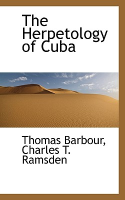 The Herpetology of Cuba, Barbour, T. and C. T. Ramsden