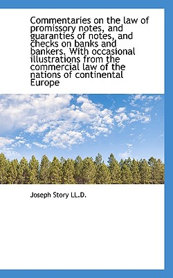 Commentaries on the Law of Promissory Notes, and Guaranties of Notes, and Checks on Banks and Banker, Story, Joseph