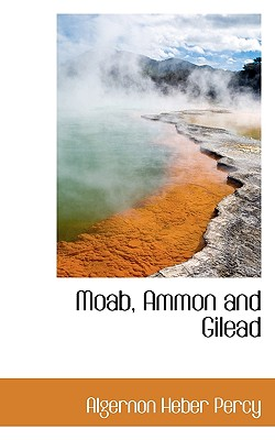 Moab, Ammon and Gilead, Percy, Algernon Heber