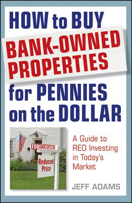 Image for How to Buy Bank-Owned Properties for Pennies on the Dollar: A Guide To REO Investing In Today's Market
