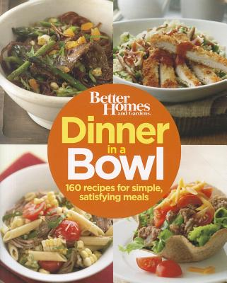 """""""Better Homes and Gardens Dinner in a Bowl: 160 Recipes for Simple, Satisfying Meals (Better Homes & Gardens)"""", Better Homes and Gardens"""