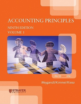 Accounting Principles Volume 1 Ninth Edtion (Strayer University, by Weygandt (Author) , Kimmel (Author) , Kieso (Author) , Wiley (Editor) , Strayer (Contributor)