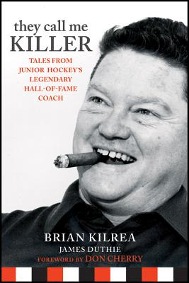 Image for They Call Me Killer: Tales from Junior Hockey's  Legendary Hall-of-Fame Coach