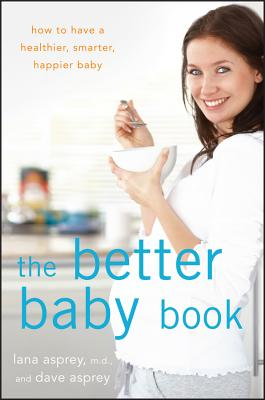Image for The Better Baby Book: How to Have a Healthier, Smarter, Happier Baby