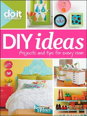 Do It Yourself: DIY Ideas (Better Homes and Gardens) (Better Homes and Gardens Home), Better Homes and Gardens