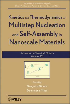 Advances in Chemical Physics, Kinetics and Thermodynamics of Multistep Nucleation and Self-Assembly in Nanoscale Materials (Volume 151), Gregoire Nicolis (Editor), Dominique Maes (Editor)