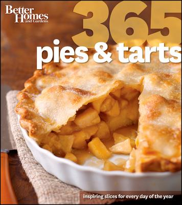 Better Homes and Gardens 365 Pies and Tarts (Better Homes & Gardens 365), Better Homes and Gardens