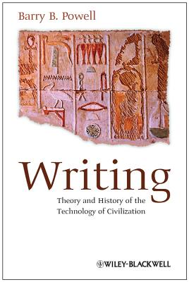 Writing - Theory and History of the Technology of Civilization, Powell, Barry B.