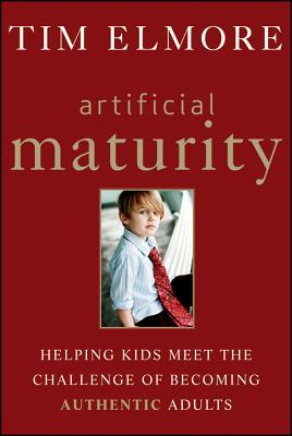 Image for Artificial Maturity: Helping Kids Meet the Challenge of Becoming Authentic Adults