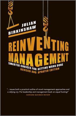 Reinventing Management: Smarter Choices for Getting Work Done, Revised and Updated Edition, Birkinshaw, Julian