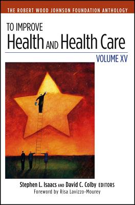 Image for To Improve Health and Health Care: Volume XV: The Robert Wood Johnson Foundation Anthology (Jossey-Bass Public Health)