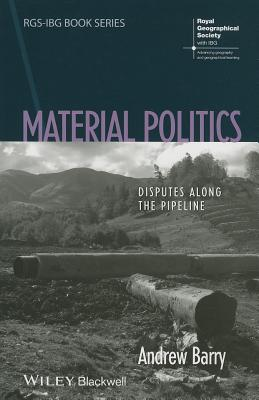 Image for Material Politics: Disputes Along the Pipeline