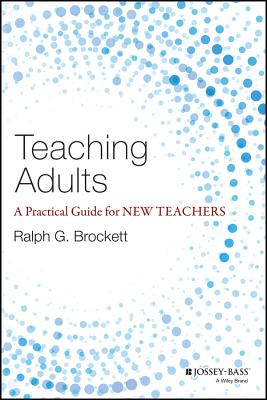 Image for Teaching Adults: A Practical Guide for New Teachers (Jossey-bass Higher and Adult Education)