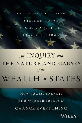 Image for An Inquiry into the Nature and Causes of the Wealth of States: How Taxes, Energy, and Worker Freedom Change Everything