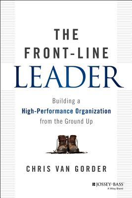 Image for FRONT-LINE LEADER, THE BUILDING A HIGH-PERFORMANCE ORGANIZATION FROM THE GROUND UP