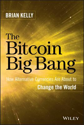 Image for The Bitcoin Big Bang: How Alternative Currencies Are About to Change the World