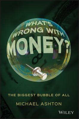 Image for What's Wrong with Money?: The Biggest Bubble of All