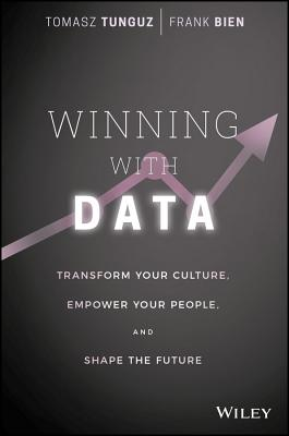 Image for Winning with Data: Transform Your Culture, Empower Your People, and Shape the Future