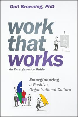 Image for Work That Works: Emergineering a Positive Organizational Culture