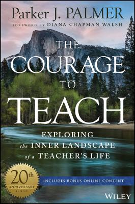 The Courage to Teach: Exploring the Inner Landscape of a Teacher's Life, Parker J. Palmer