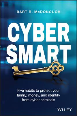 Image for Cyber Smart: Five Habits to Protect Your Family, Money, and Identity from Cyber Criminals