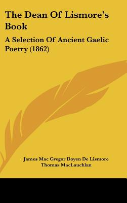 Image for The Dean Of Lismore's Book: A Selection Of Ancient Gaelic Poetry (1862)
