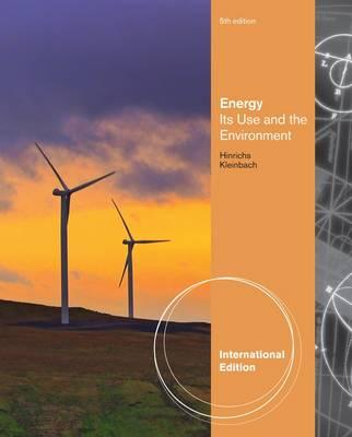 Energy: Its Uses and the Environment. Roger A. Hinrichs, Merlin Kleinbach 5th Edition, Roger Hinrichs  (Author), Kleinbach