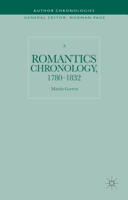 A Romantics Chronology, 1780-1832 (Author Chronologies Series), Garrett, Martin