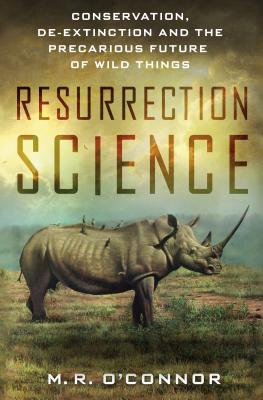 Image for Resurrection Science: Conservation, De-Extinction and the Precarious Future of Wild Things