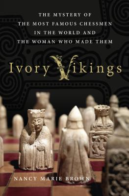 Image for Ivory Vikings: The Mystery of the Most Famous Chessmen in the World and the Woman Who Made Them