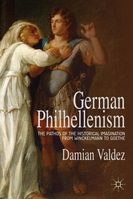 Image for German Philhellenism: The Pathos of the Historical Imagination from Winckelmann to Goethe