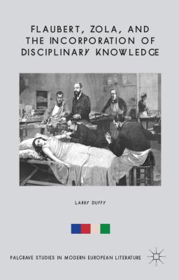 Flaubert, Zola, and the Incorporation of Disciplinary Knowledge (Palgrave Studies in Modern European Literature), Duffy, Larry