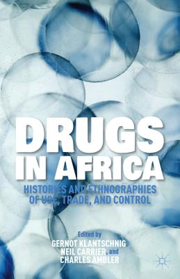 Drugs in Africa: Histories and Ethnographies of Use, Trade, and Control