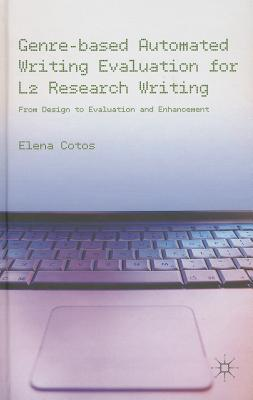 Genre-based Automated Writing Evaluation for L2 Research Writing: From Design to Evaluation and Enhancement, Cotos, Elena