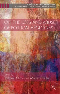 Image for On the Uses and Abuses of Political Apologies (Rhetoric, Politics and Society)