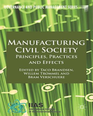 Image for Manufacturing Civil Society: Principles, Practices and Effects (Governance and Public Management)
