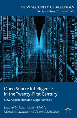 Image for Open Source Intelligence in the Twenty-First Century: New Approaches and Opportunities (New Security Challenges)