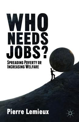Who Needs Jobs?: Spreading Poverty or Increasing Welfare, Lemieux, P.