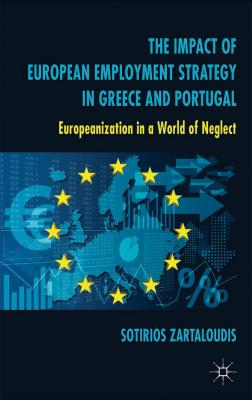 The Impact of European Employment Strategy in Greece and Portugal: Europeanization in a World of Neglect, Zartaloudis, S.