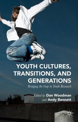 Image for Youth Cultures, Transitions, and Generations: Bridging the Gap in Youth Research