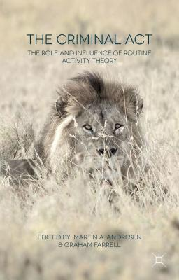 Image for The Criminal Act: The Role and Influence of Routine Activity Theory